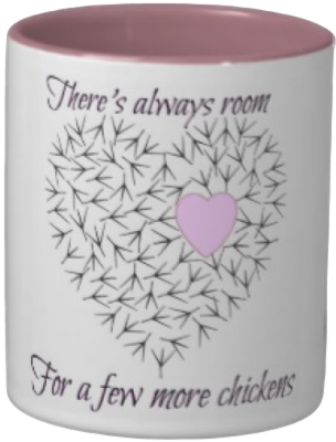 My latest Zazzle mug - 'There's always room for a few more chickens!'