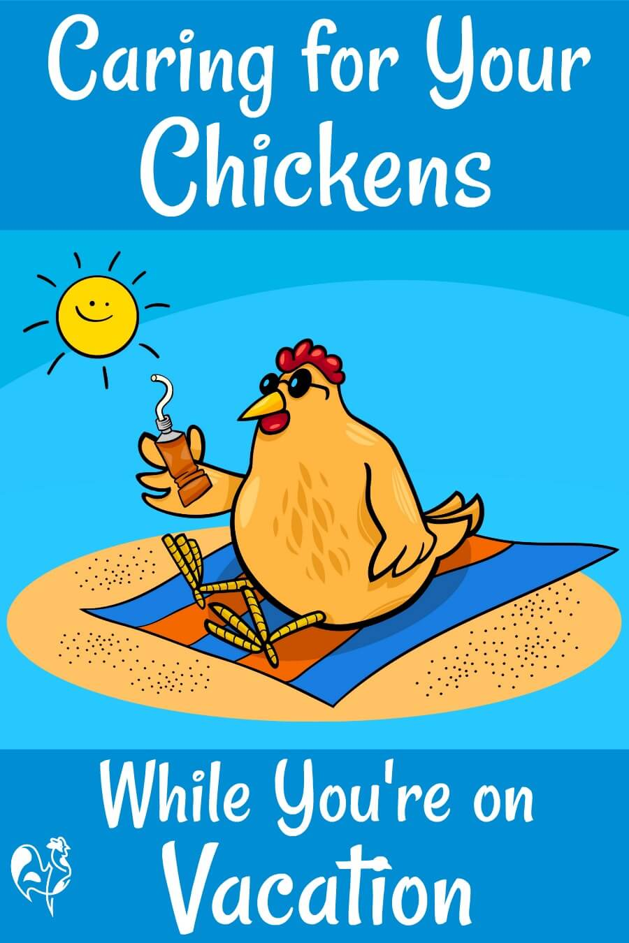 How to make sure your chickens are cared for when you go on vacation. Pin for later.