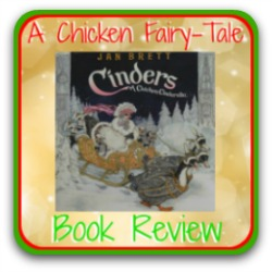 Cinders: a chicken version of Cinderella. One of the loveliest gifts to give at Christmas time. See my review, here.