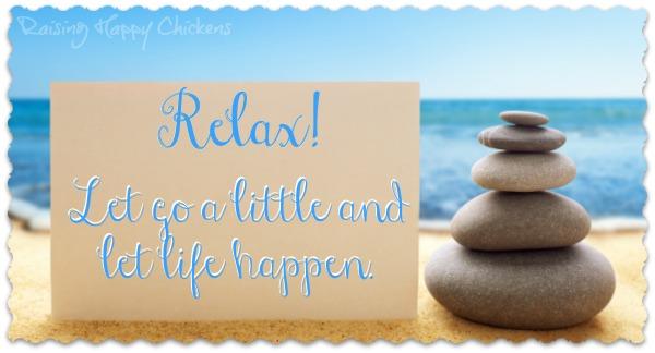 Relax - let life happen.