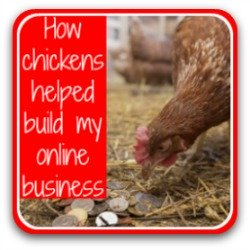 Thumbnail link - how my chickens helped build my successful online business.